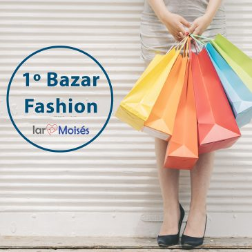 Participe do Bazar Fashion em prol do Lar Moisés